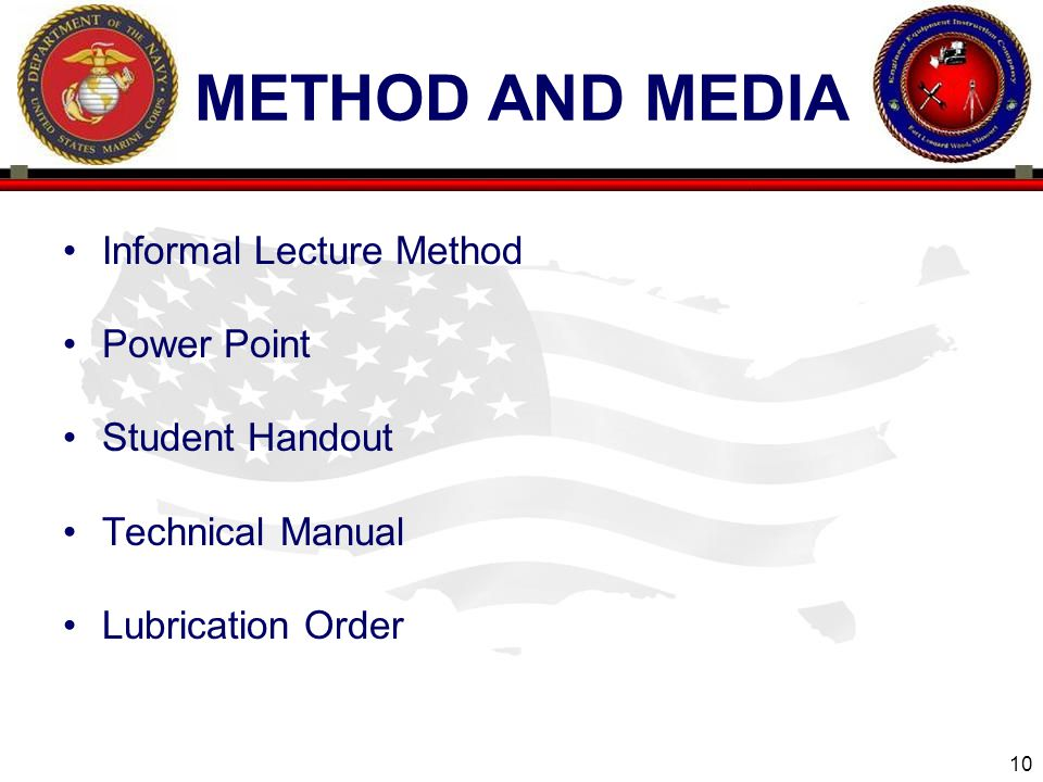 10 ENGINEER EQUIPMENT INSTRUCTION COMPANY METHOD AND MEDIA Informal Lecture Method Power Point Student Handout Technical Manual Lubrication Order