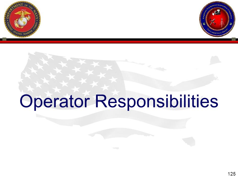 125 ENGINEER EQUIPMENT INSTRUCTION COMPANY Operator Responsibilities