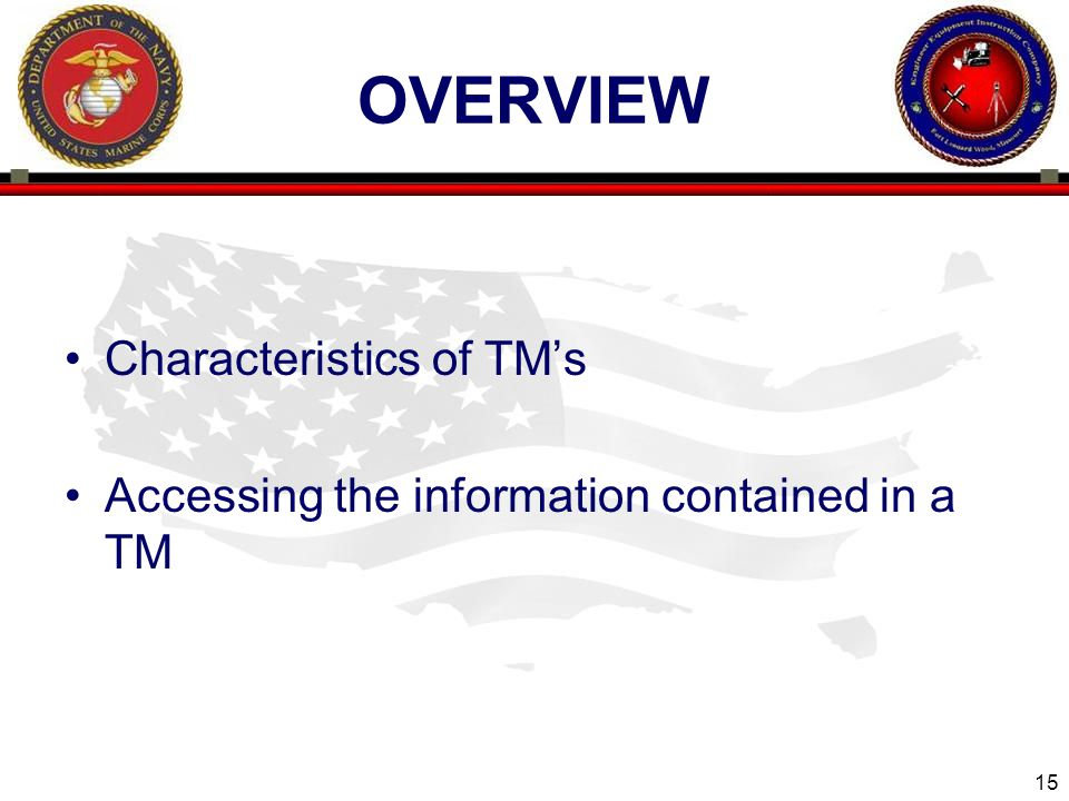 15 ENGINEER EQUIPMENT INSTRUCTION COMPANY OVERVIEW Characteristics of TMs Accessing the information contained in a TM