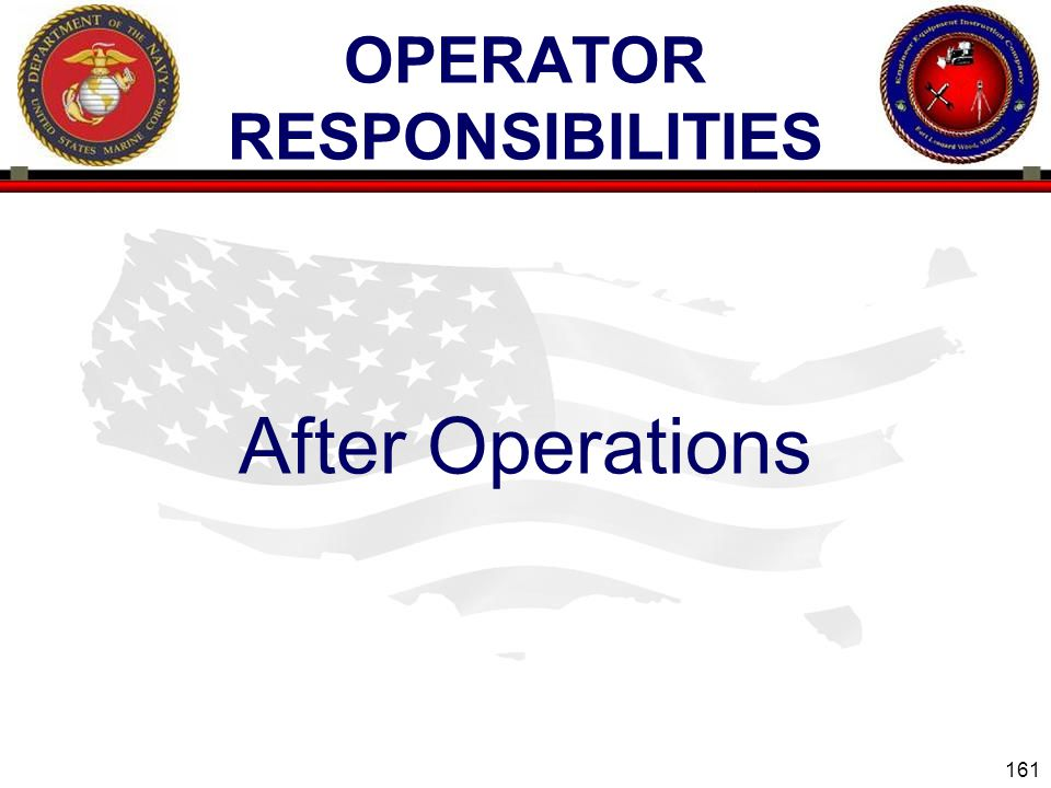 161 ENGINEER EQUIPMENT INSTRUCTION COMPANY OPERATOR RESPONSIBILITIES After Operations