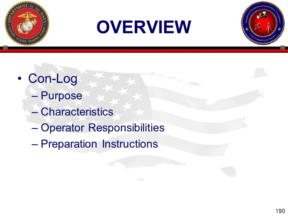 190 ENGINEER EQUIPMENT INSTRUCTION COMPANY OVERVIEW Con-Log –Purpose –Characteristics –Operator Responsibilities –Preparation Instructions