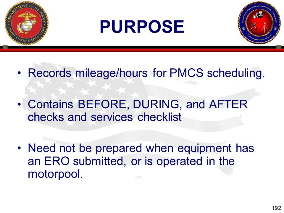 192 ENGINEER EQUIPMENT INSTRUCTION COMPANY PURPOSE Records mileage/hours for PMCS scheduling.