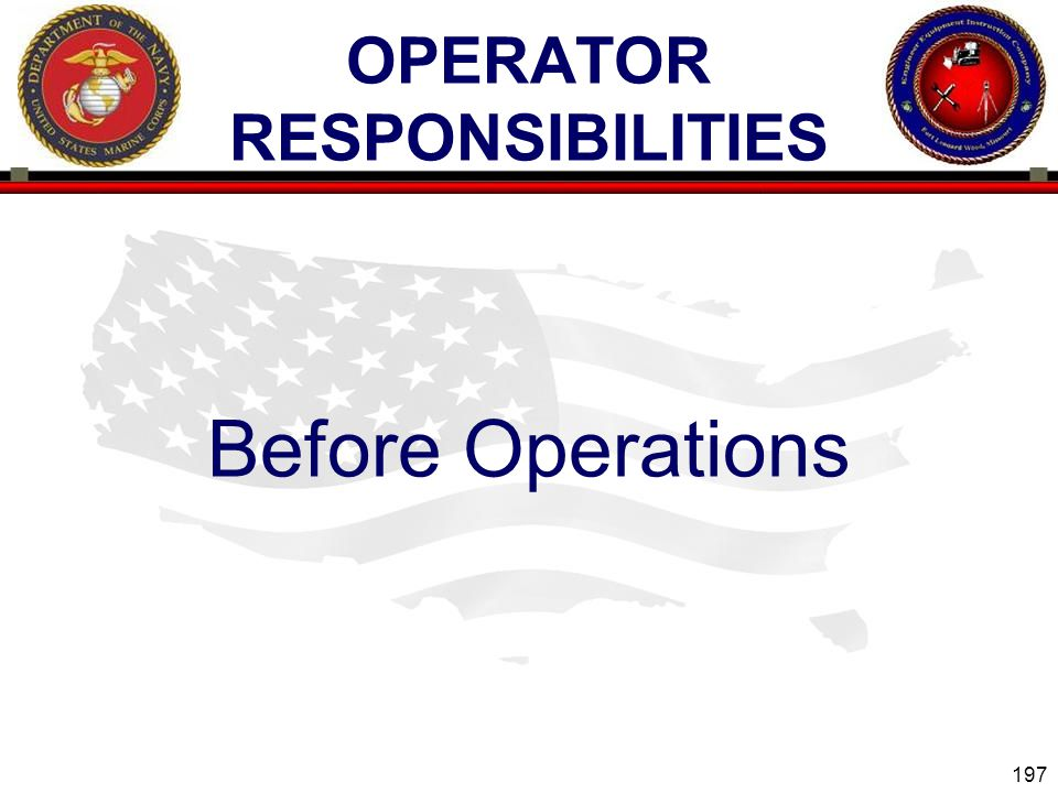 197 ENGINEER EQUIPMENT INSTRUCTION COMPANY OPERATOR RESPONSIBILITIES Before Operations