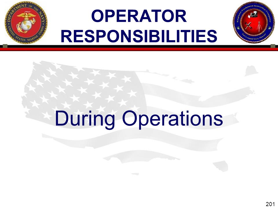 201 ENGINEER EQUIPMENT INSTRUCTION COMPANY OPERATOR RESPONSIBILITIES During Operations