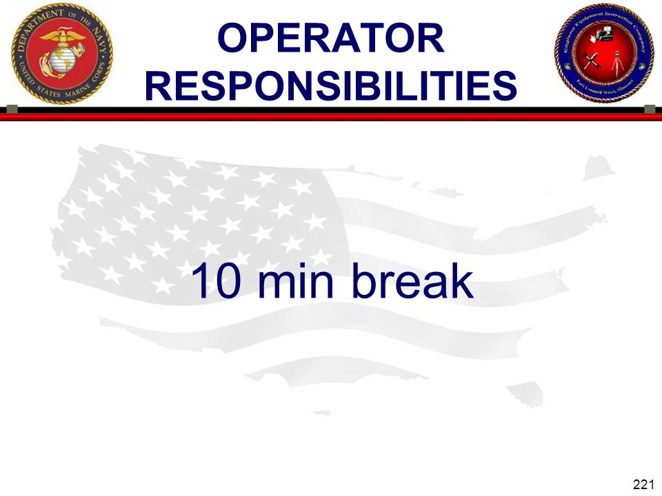 221 ENGINEER EQUIPMENT INSTRUCTION COMPANY OPERATOR RESPONSIBILITIES 10 min break