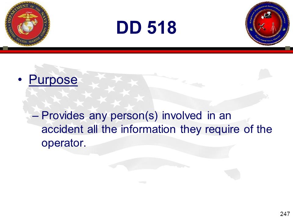 247 ENGINEER EQUIPMENT INSTRUCTION COMPANY DD 518 Purpose –Provides any person(s) involved in an accident all the information they require of the operator.