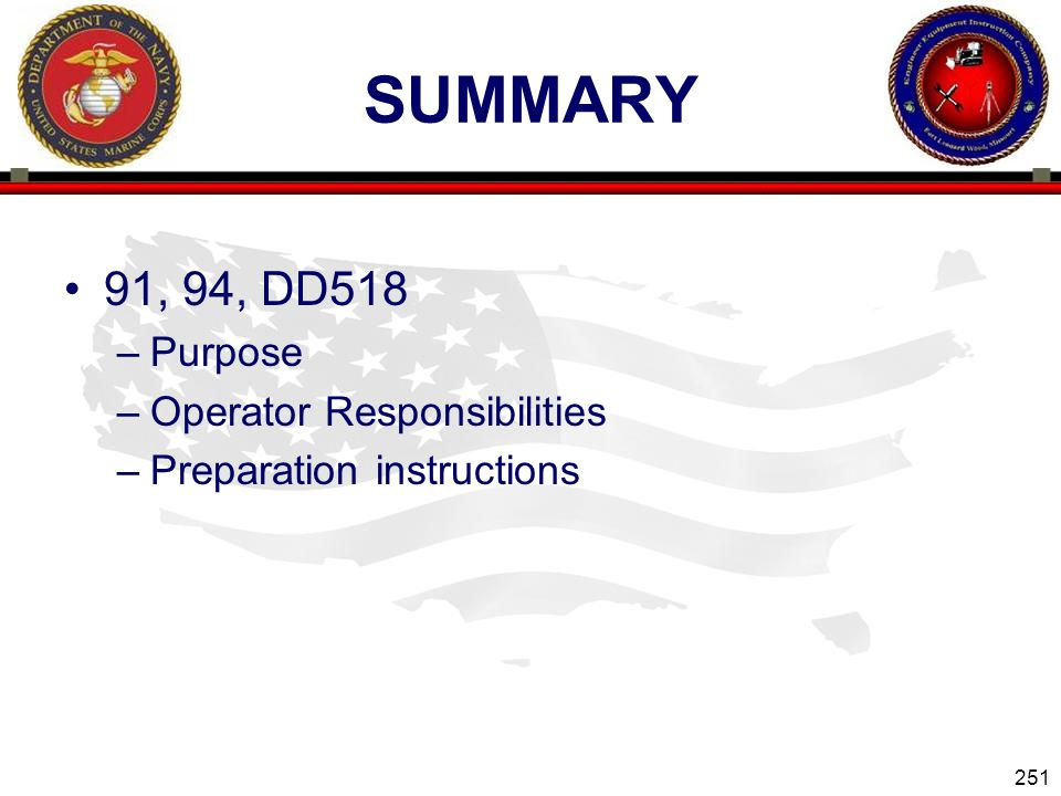 251 ENGINEER EQUIPMENT INSTRUCTION COMPANY SUMMARY 91, 94, DD518 –Purpose –Operator Responsibilities –Preparation instructions