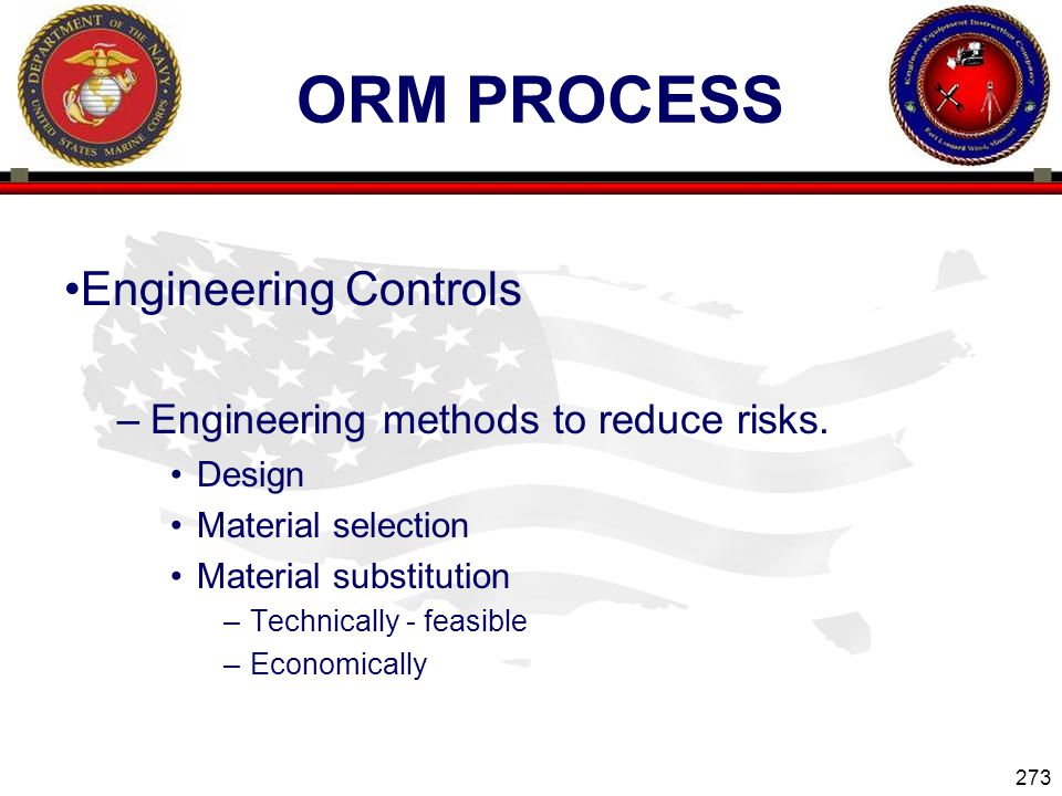 273 ENGINEER EQUIPMENT INSTRUCTION COMPANY ORM PROCESS Engineering Controls –Engineering methods to reduce risks.