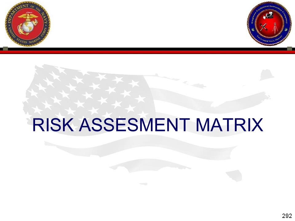 292 ENGINEER EQUIPMENT INSTRUCTION COMPANY RISK ASSESMENT MATRIX Slide 292
