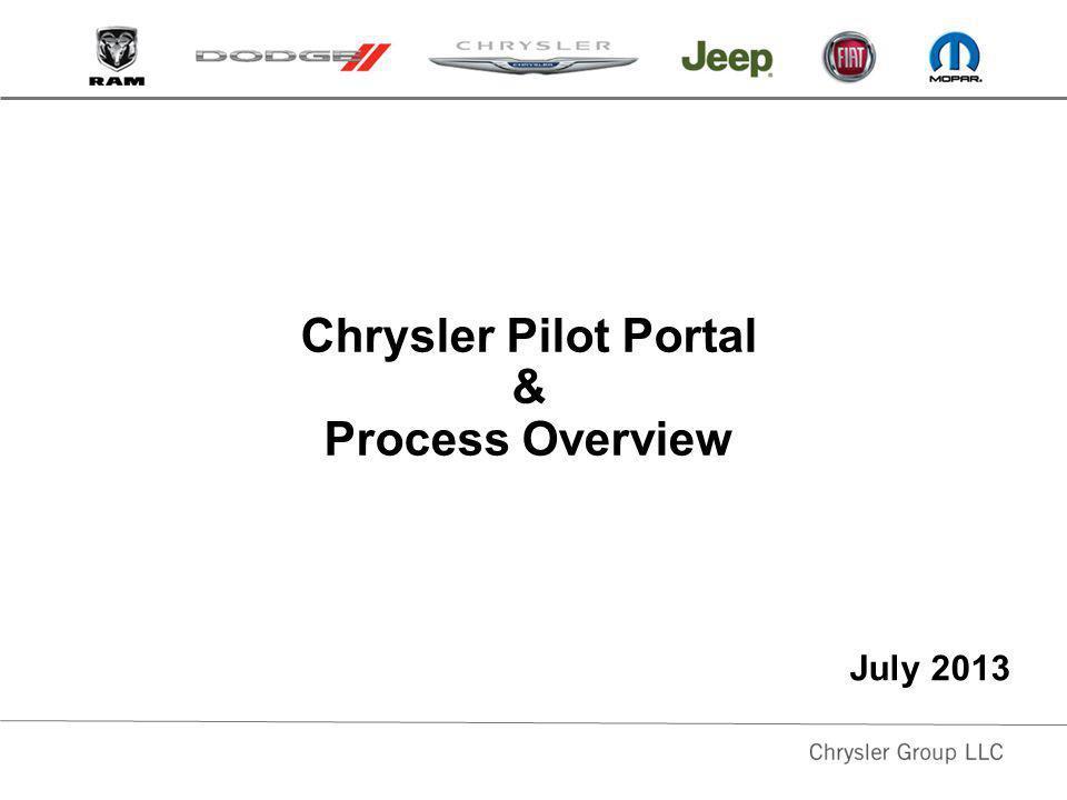 Chrysler Pilot Portal & Process Overview July 2013