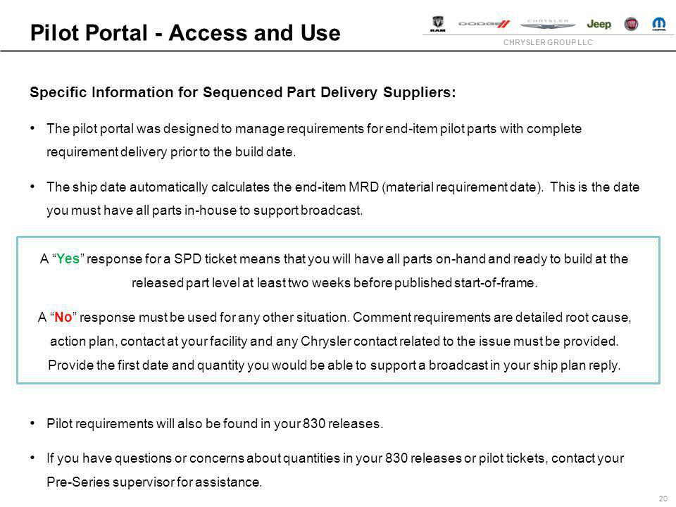 CHRYSLER GROUP LLC Pilot Portal - Access and Use 20 Specific Information for Sequenced Part Delivery Suppliers: The pilot portal was designed to manag