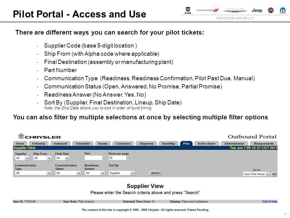 CHRYSLER GROUP LLC Pilot Portal - Access and Use 7 There are different ways you can search for your pilot tickets: - Supplier Code (base 5-digit locat