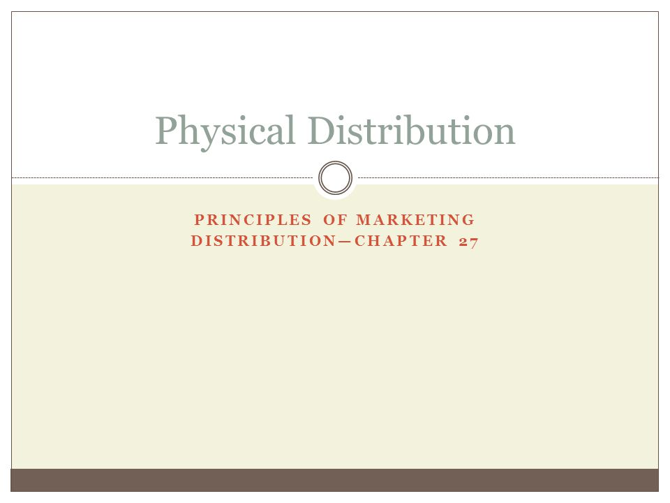 PRINCIPLES OF MARKETING DISTRIBUTIONCHAPTER 27 Physical Distribution