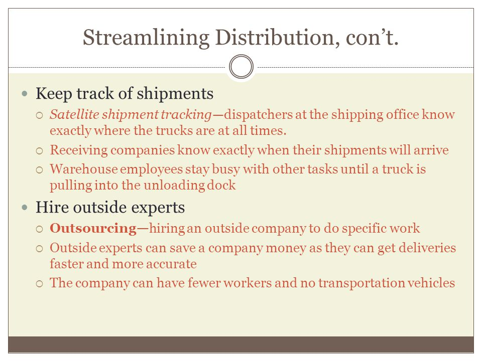 Streamlining Distribution, cont. Keep track of shipments Satellite shipment trackingdispatchers at the shipping office know exactly where the trucks a