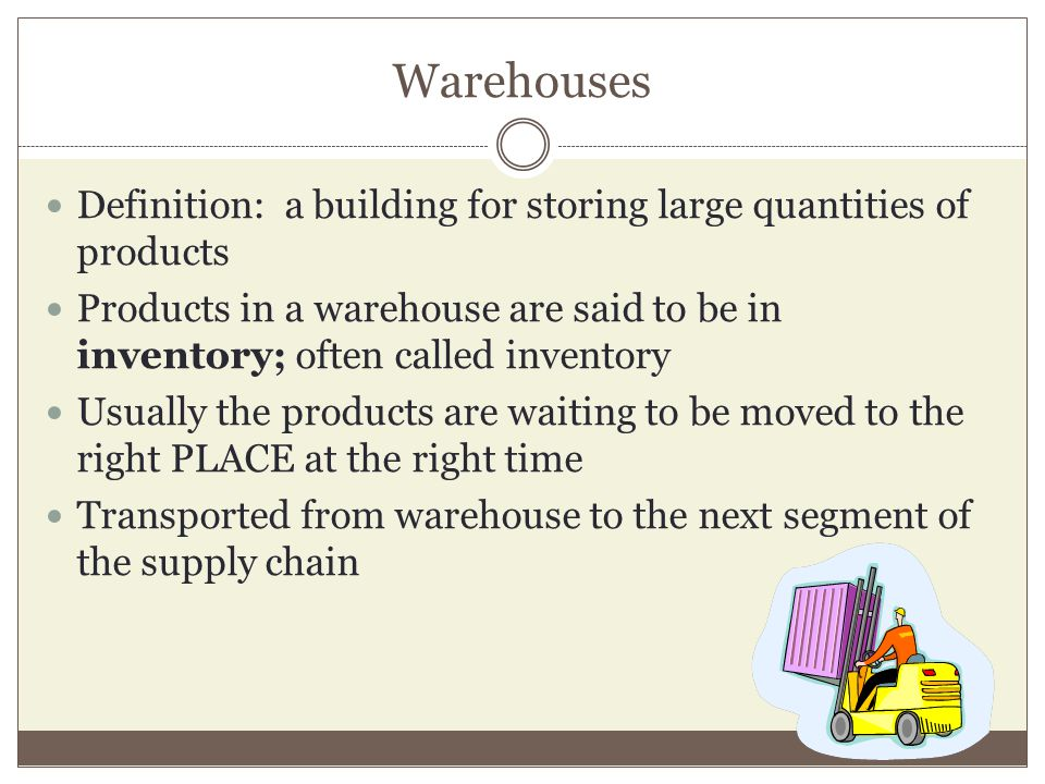Warehouses Definition: a building for storing large quantities of products Products in a warehouse are said to be in inventory; often called inventory