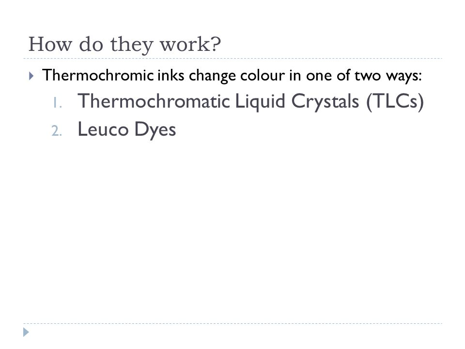 How do they work. Thermochromic inks change colour in one of two ways: 1.