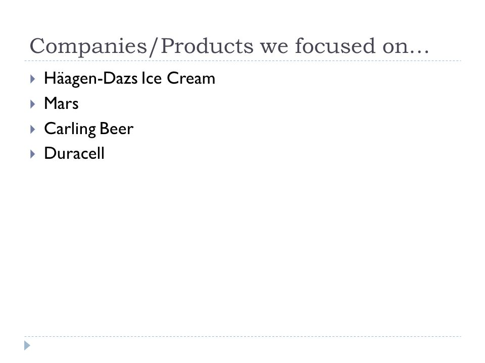 Companies/Products we focused on… Häagen-Dazs Ice Cream Mars Carling Beer Duracell