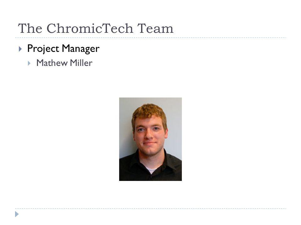 The ChromicTech Team Project Manager Mathew Miller