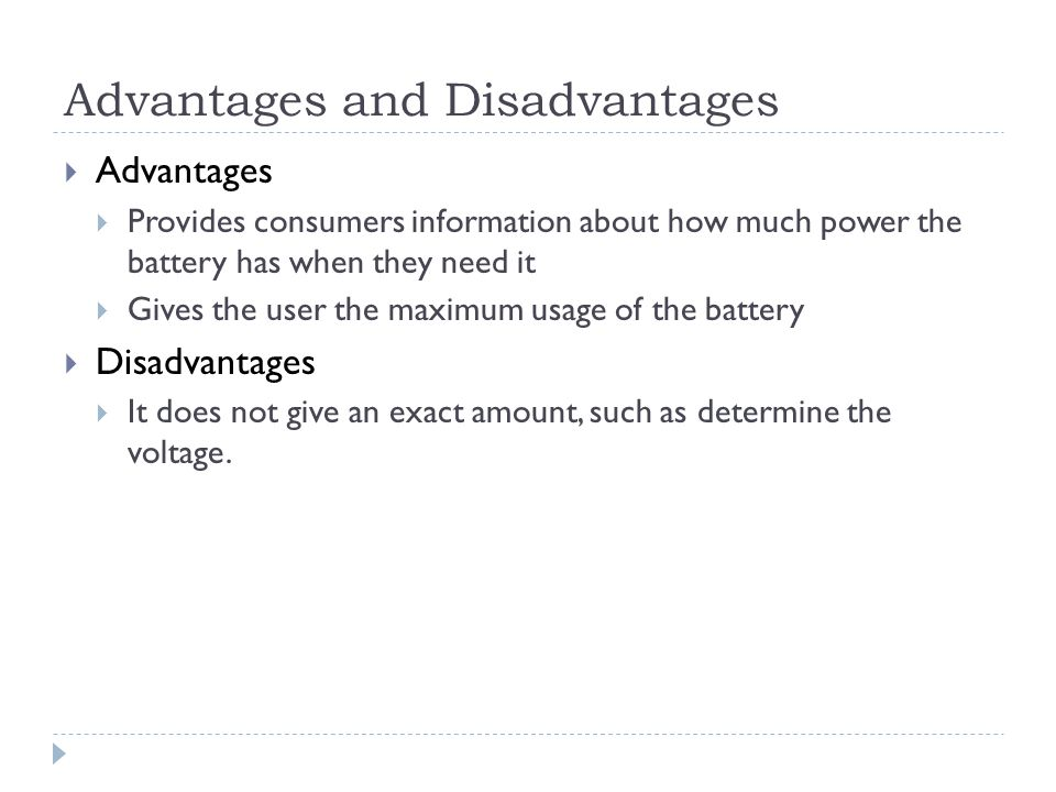 Advantages and Disadvantages Advantages Provides consumers information about how much power the battery has when they need it Gives the user the maxim