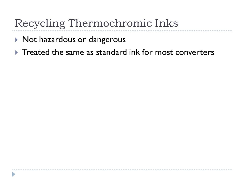 Recycling Thermochromic Inks Not hazardous or dangerous Treated the same as standard ink for most converters