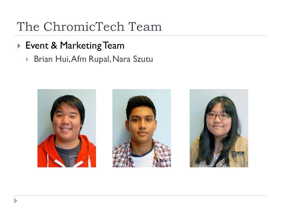 Event & Marketing Team Brian Hui, Afm Rupal, Nara Szutu The ChromicTech Team