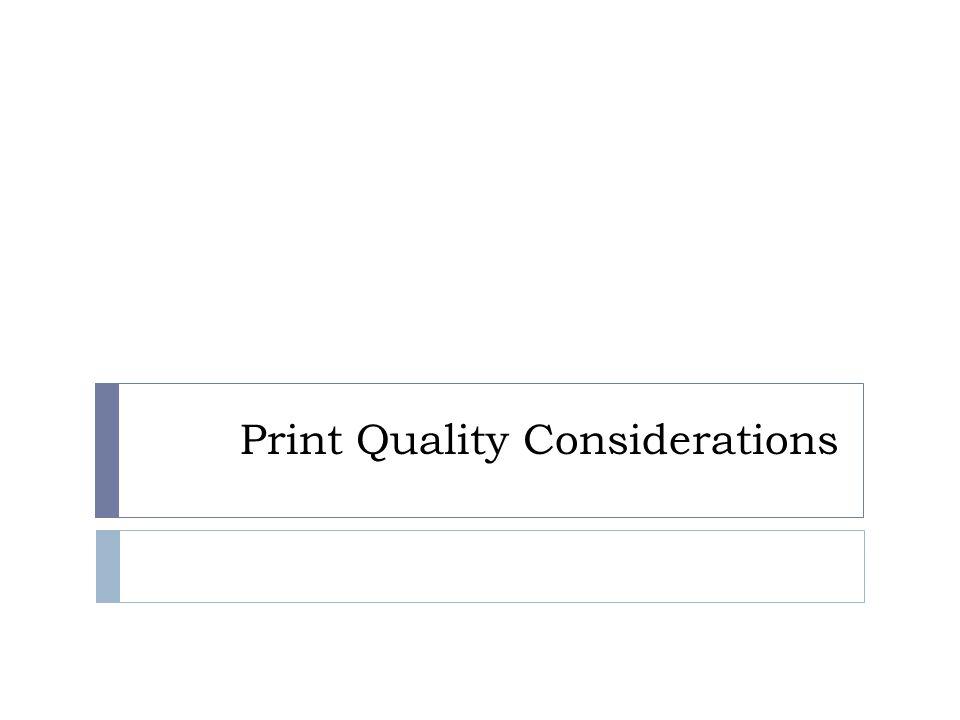 Print Quality Considerations