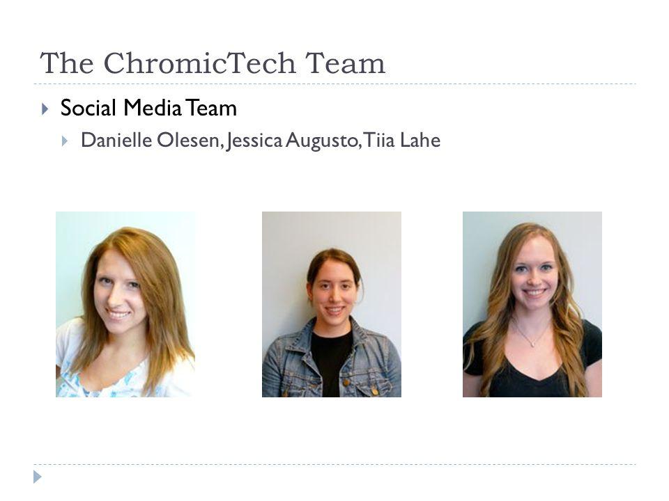 Social Media Team Danielle Olesen, Jessica Augusto, Tiia Lahe The ChromicTech Team