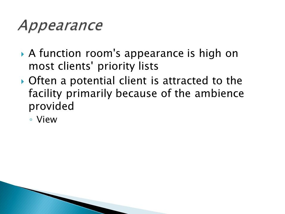 A function room s appearance is high on most clients priority lists Often a potential client is attracted to the facility primarily because of the ambience provided View