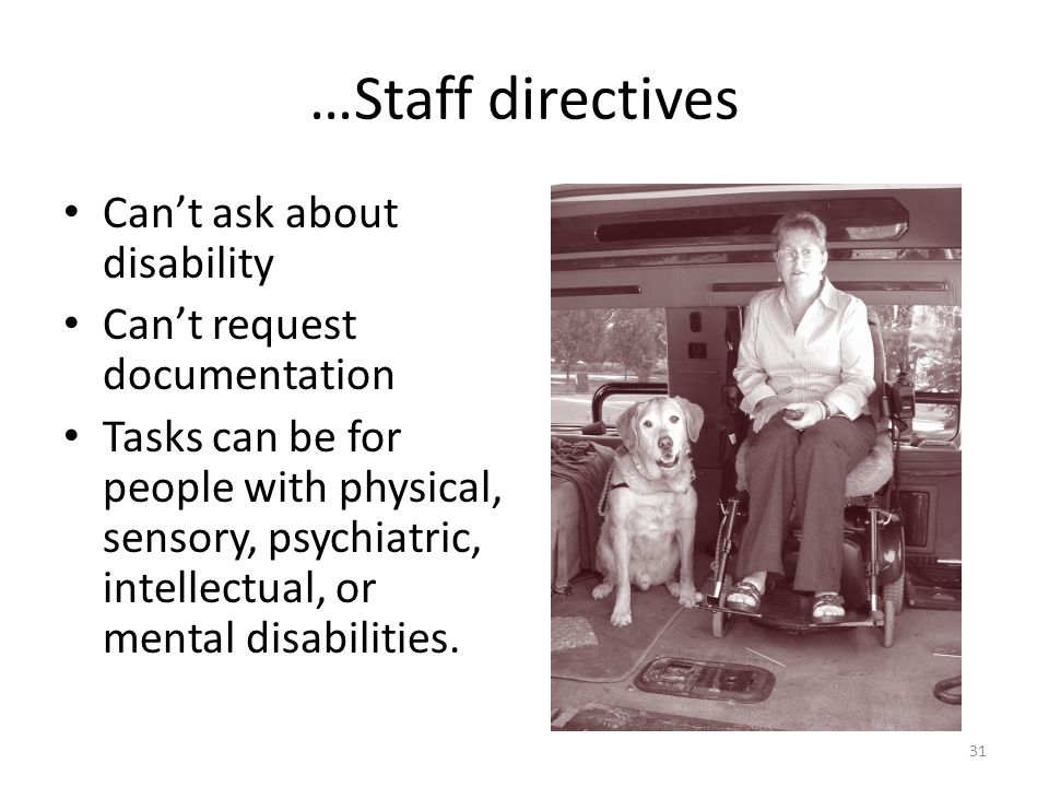 …Staff directives Cant ask about disability Cant request documentation Tasks can be for people with physical, sensory, psychiatric, intellectual, or mental disabilities.