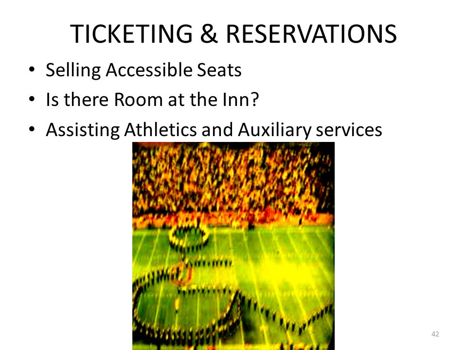 TICKETING & RESERVATIONS Selling Accessible Seats Is there Room at the Inn.