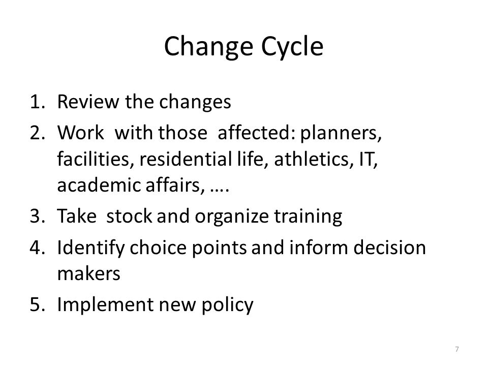 Change Cycle 1.Review the changes 2.Work with those affected: planners, facilities, residential life, athletics, IT, academic affairs, ….