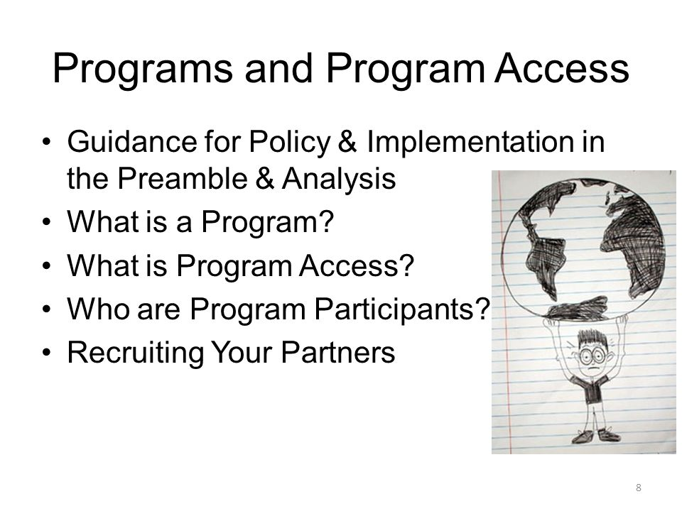 Programs and Program Access Guidance for Policy & Implementation in the Preamble & Analysis What is a Program.