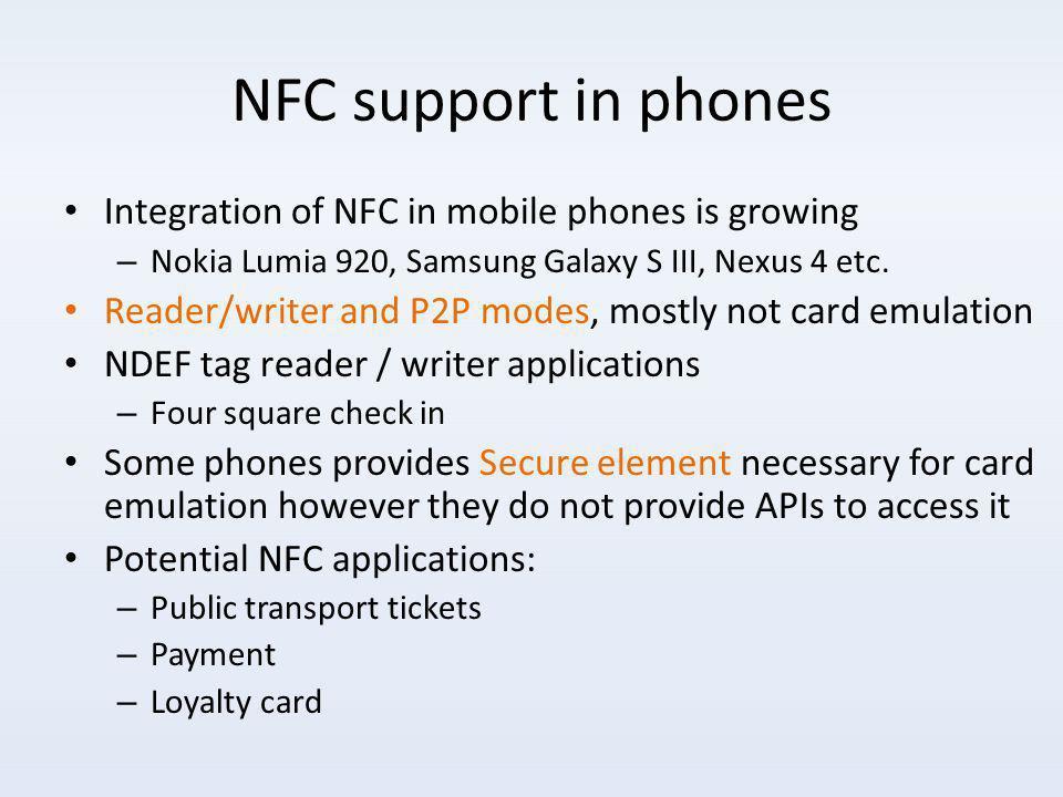 NFC support in phones Integration of NFC in mobile phones is growing – Nokia Lumia 920, Samsung Galaxy S III, Nexus 4 etc.