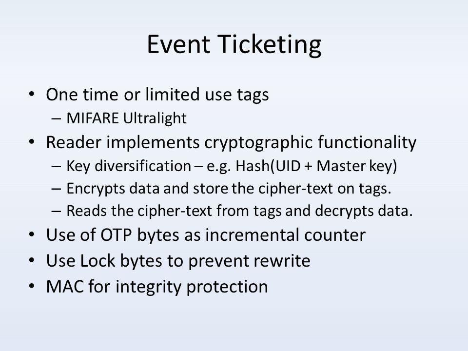 Event Ticketing One time or limited use tags – MIFARE Ultralight Reader implements cryptographic functionality – Key diversification – e.g.