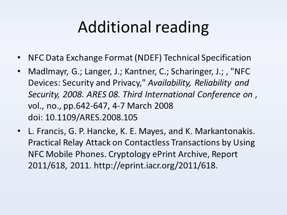 Additional reading NFC Data Exchange Format (NDEF) Technical Specification Madlmayr, G.; Langer, J.; Kantner, C.; Scharinger, J.;, NFC Devices: Security and Privacy, Availability, Reliability and Security, 2008.