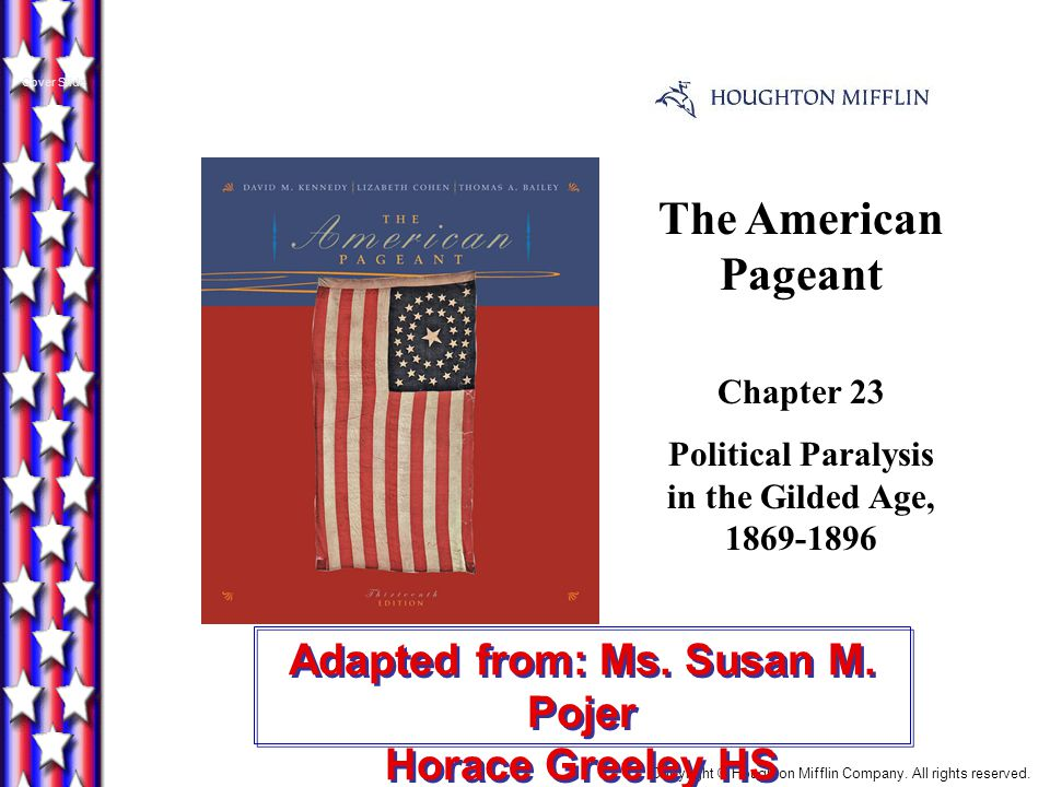 The American Pageant Chapter 23 Political Paralysis in the Gilded Age, 1869-1896 Cover Slide Copyright © Houghton Mifflin Company.