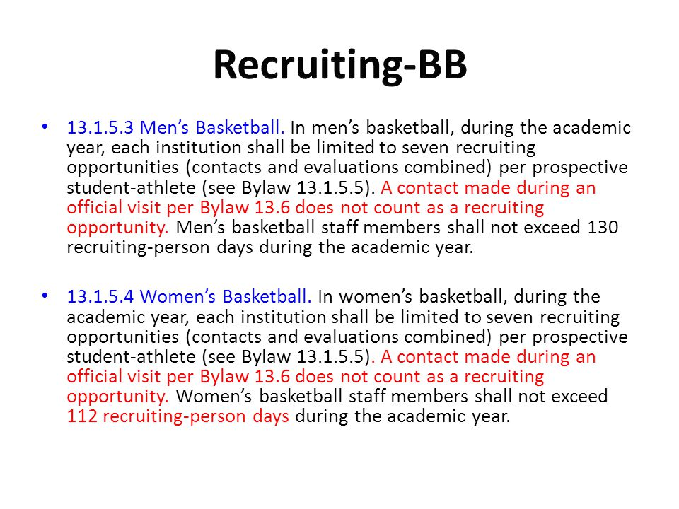 13.1.5.3 Mens Basketball. In mens basketball, during the academic year, each institution shall be limited to seven recruiting opportunities (contacts