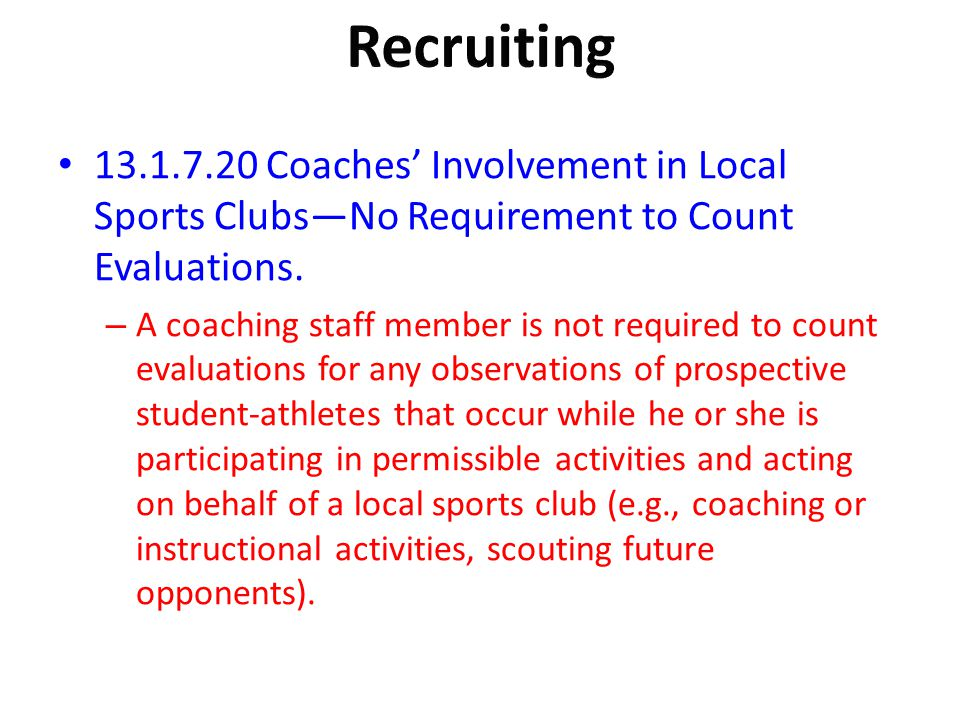 13.1.7.20 Coaches Involvement in Local Sports ClubsNo Requirement to Count Evaluations. – A coaching staff member is not required to count evaluations
