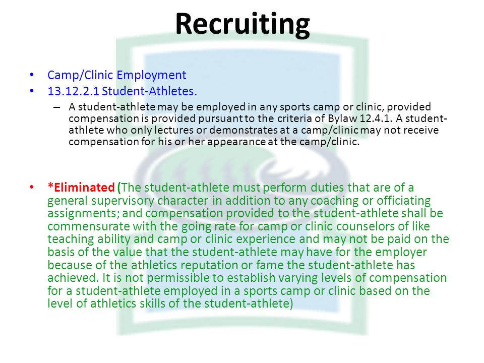Camp/Clinic Employment 13.12.2.1 Student-Athletes. – A student-athlete may be employed in any sports camp or clinic, provided compensation is provided