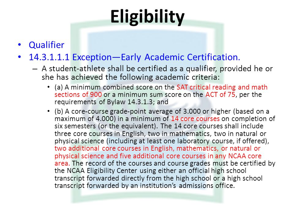 Qualifier 14.3.1.1.1 ExceptionEarly Academic Certification. – A student-athlete shall be certified as a qualifier, provided he or she has achieved the