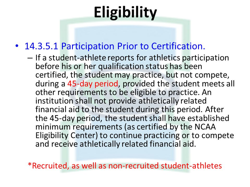 14.3.5.1 Participation Prior to Certification. – If a student-athlete reports for athletics participation before his or her qualification status has b