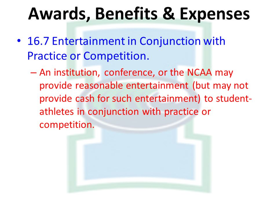 16.7 Entertainment in Conjunction with Practice or Competition. – An institution, conference, or the NCAA may provide reasonable entertainment (but ma