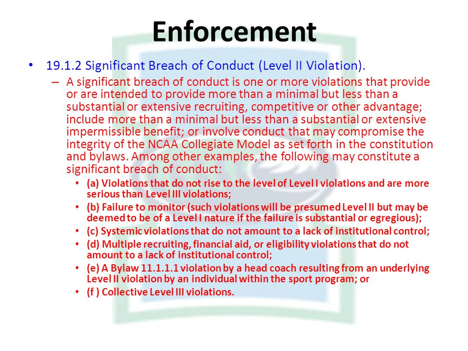 19.1.2 Significant Breach of Conduct (Level II Violation). – A significant breach of conduct is one or more violations that provide or are intended to