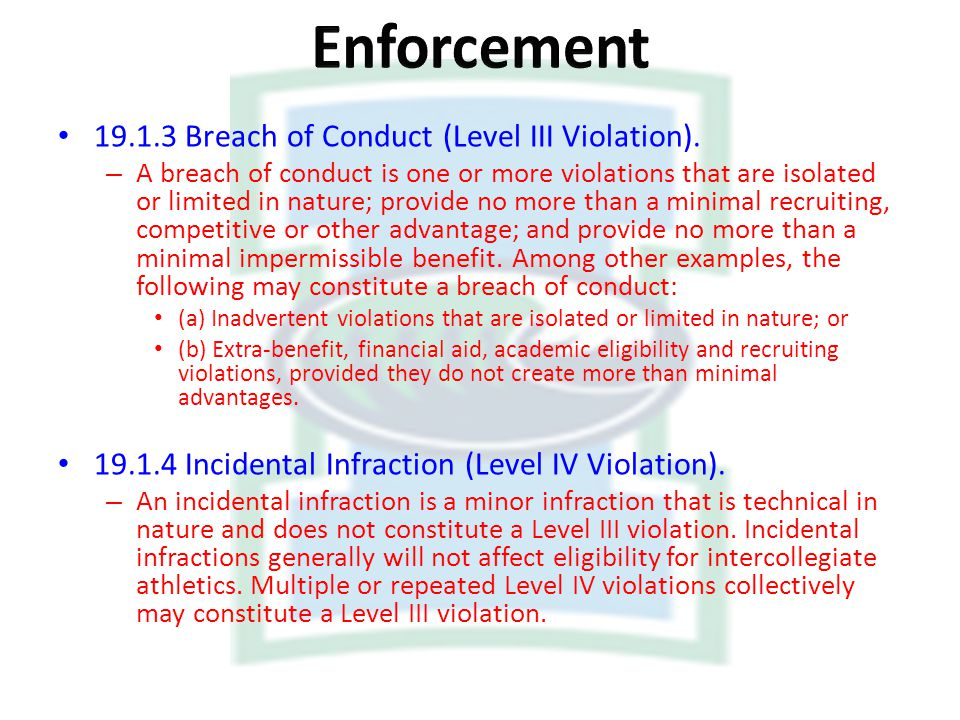 19.1.3 Breach of Conduct (Level III Violation). – A breach of conduct is one or more violations that are isolated or limited in nature; provide no mor