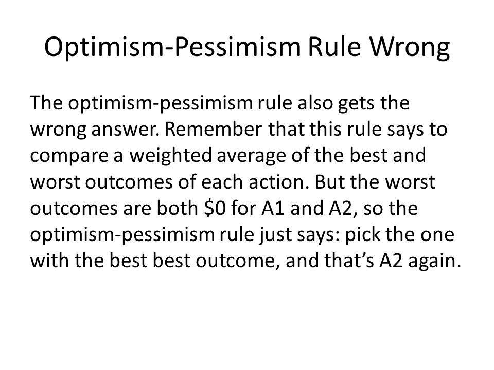 Optimism-Pessimism Rule Wrong The optimism-pessimism rule also gets the wrong answer.