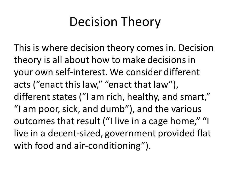 Decision Theory This is where decision theory comes in.
