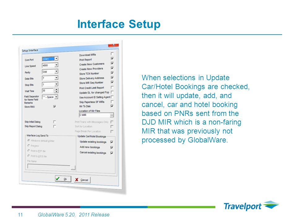GlobalWare 5.20, 2011 Release11 Interface Setup When selections in Update Car/Hotel Bookings are checked, then it will update, add, and cancel, car and hotel booking based on PNRs sent from the DJD MIR which is a non-faring MIR that was previously not processed by GlobalWare.