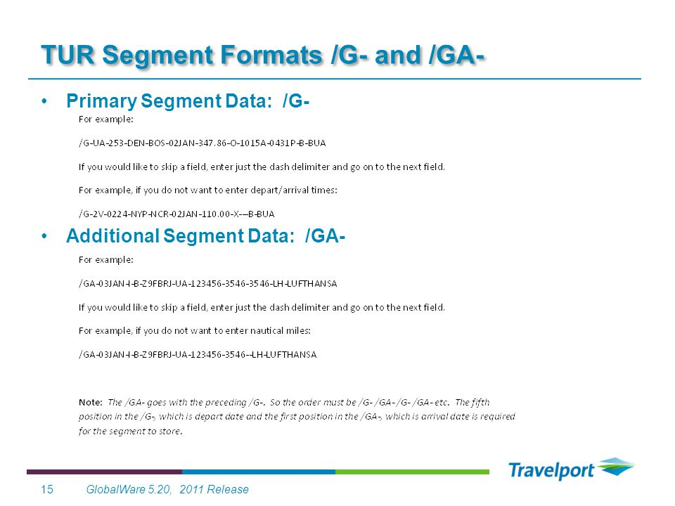 GlobalWare 5.20, 2011 Release15 TUR Segment Formats /G- and /GA- Primary Segment Data: /G- Additional Segment Data: /GA-