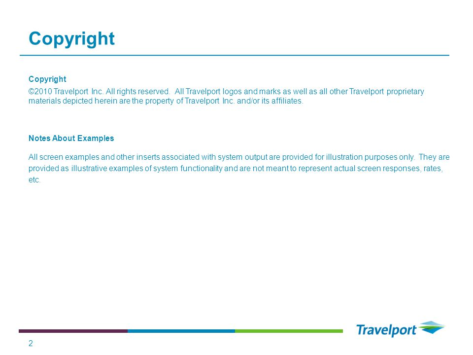 2 Copyright ©2010 Travelport Inc. All rights reserved. All Travelport logos and marks as well as all other Travelport proprietary materials depicted h