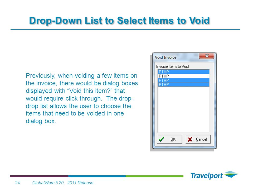 GlobalWare 5.20, 2011 Release24 Drop-Down List to Select Items to Void Previously, when voiding a few items on the invoice, there would be dialog boxe